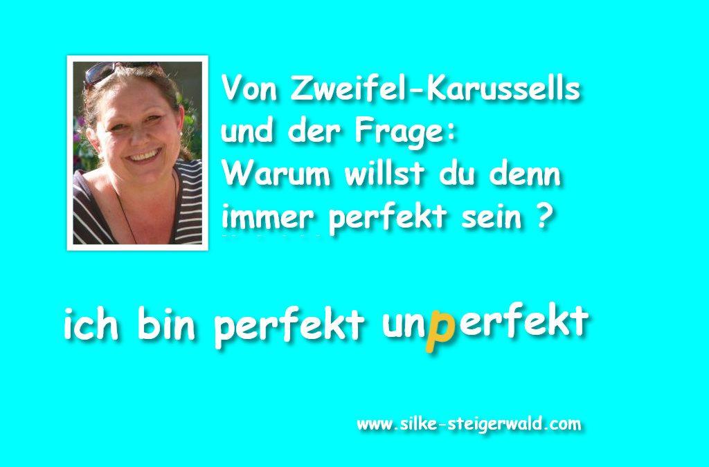 Von Zweifel-Karussells und der Frage: Warum willst du denn perfekt sein?